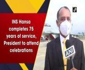 President Ram Nath Kovind on Monday will attend the Diamond Jubilee celebrations of 'INS Hansa'. To mark the diamond jubilee, INS Hansa is hosting the prestigious event of presentation of President's Colour to naval aviation by the President.